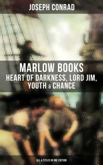 The Joseph Conrad's Marlow Books: Heart of Darkness, Lord Jim, Youth & Chance (All 4 Titles in One Edition) ebook by Joseph Conrad