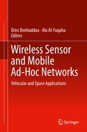 Wireless Sensor and Mobile Ad-Hoc Networks - Vehicular and Space Applications ebook by Driss Benhaddou,Ala Al-Fuqaha