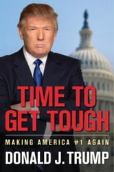 Time to Get Tough: Making America #1 Again - Make America Great Again! ebook by Donald J. Trump