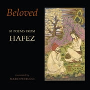 Beloved - 81 poems from Hafez ebook by Hafez, Mario Petrucci
