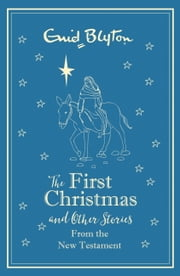 The First Christmas and Other Bible Stories - New Testament - gift edition ebook by Enid Blyton, Enid Blyton