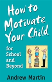 How To Motivate Your Child For School ebook by Andrew Martin