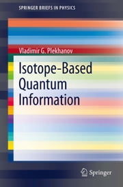 Isotope-Based Quantum Information ebook by Vladimir G. Plekhanov