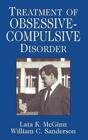 Treatment of Obsessive Compulsive Disorder ebook by Lata K. McGinn,William C. Sanderson
