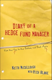 Diary of a Hedge Fund Manager - From the Top, to the Bottom, and Back Again ebook by Keith McCullough,Rich Blake