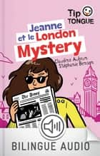 Jeanne et le London Mystery - collection TipTongue - A1 introductif- dès 8 ans ebook by Julien Castanié, Claudine Aubrun, Stéphanie Benson