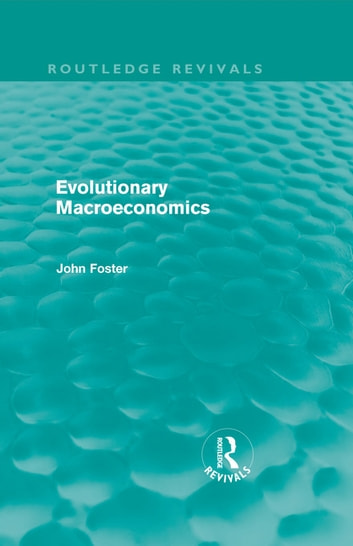 Evolutionary Macroeconomics (Routledge Revivals) ebook by John Foster