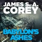 Babylon's Ashes - Book Six of the Expanse (now a major TV series on Netflix) audiobook by James S. A. Corey