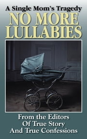 No More Lullabies ebook by The Editors Of True Story And True Confessions