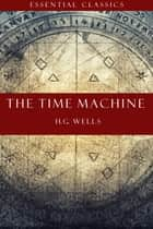 The Time Machine ebook by H.G. Wells, Vivian Heller