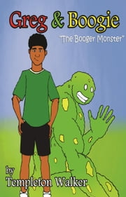 "Greg & Boogie, ""The Booger Monster"" ebook by Templeton Walker"