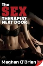 The Sex Therapist Next Door ebook by Meghan O'Brien