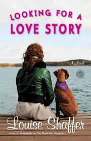 Looking for a Love Story - A Novel ebook by Louise Shaffer