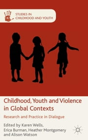 Childhood, Youth and Violence in Global Contexts - Research and Practice in Dialogue ebook by K. Wells,E. Burman,H. Montgomery,A. Watson