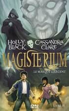 Magisterium - tome 04 : Le Masque d'argent eBook by Holly BLACK, Cassandra CLARE, Cécile MORAN