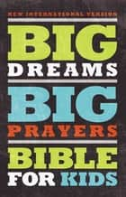 NIV, Big Dreams Big Prayers Bible for Kids, eBook ebook by Zondervan