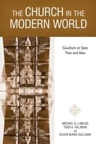 The Church in the Modern World - Gaudium et Spes Then and Now ebook by Michael   G. Lawler, Todd A Salzman, Eileen Burke-Sullivan