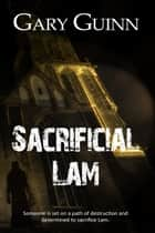 Sacrificial Lam ebook by Gary  Guinn