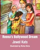 Reena's Bollywood Dream: A Story About Sexual Abuse ebook by Jewel Kats,Richa Kinra