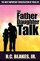The Father-Daughter Talk ebook by R. C. Blakes, Jr.