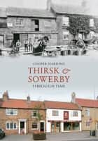 Thirsk & Sowerby From Old Photographs ebook by Cooper Harding