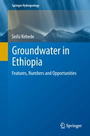 Groundwater in Ethiopia - Features, Numbers and Opportunities ebook by Seifu Kebede