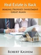 Real Estate is Back! Making Property Investment Great Again! ebook de Robert Kashem