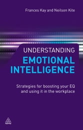 Understanding Emotional Intelligence: Strategies for Boosting Your EQ and Using it in the Workplace - Strategies for Boosting Your EQ and Using it in the Workplace ebook by Neilson Kite,Frances Kay