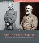 Official Records of the Union and Confederate Armies: General George Meades Account of Gettysburg and the Pennsylvania Campaign ebook by George G. Meade
