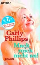 Mach mich nicht an! - Roman eBook by Carly Phillips, Birgit Groll, Ursula C. Sturm