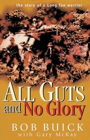 All Guts and No Glory - The story of a Long Tan warrior ebook by Bob Buick with Gary McKay