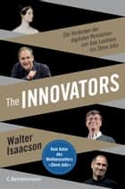 The Innovators - Die Vordenker der digitalen Revolution von Ada Lovelace bis Steve Jobs ebook by Walter Isaacson, Susanne Kuhlmann-Krieg