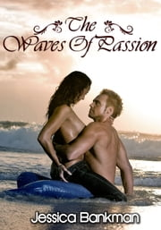 The Waves Of Passion ebook by Jessica Bankman