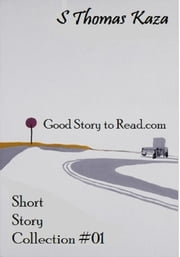 Good Story to Read.com: Short Story Collection #01 ebook by S. Thomas Kaza