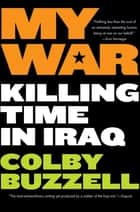 My War - Kiling Time in Iraq ebook by Colby Buzzell