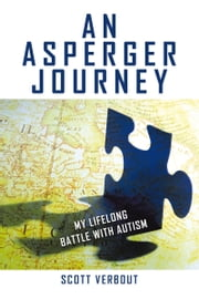 An Asperger Journey - My Lifelong Battle with Autism ebook by Scott Verbout