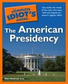 The Complete Idiot's Guide to the American Presidency ebook by Alan Axelrod PhD