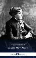 Complete Works of Louisa May Alcott (Delphi Classics) 電子書 by Louisa May Alcott, Delphi Classics