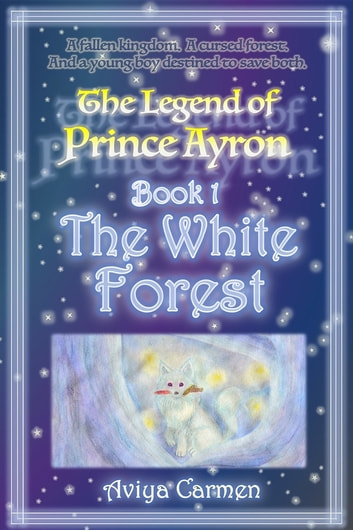 The White Forest - The Legend of Prince Ayron Book 1 ebook by Aviya Carmen