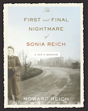 The First and Final Nightmare of Sonia Reich - A Son's Memoir eBook by Howard Reich