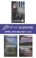 Love Inspired Suspense April 2015 - Box Set 1 of 2 ebook by Terri Reed,Becky Avella,Dana R. Lynn