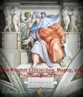 The Prophet Ezekiel. Gog, Magog, and the Third World War. ebook by Alejandro Roque Glez