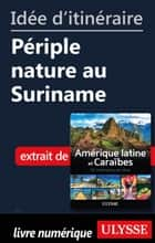 Idée d'itinéraire - Périple nature au Suriname ebook by Collectif Ulysse