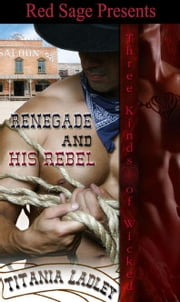 Renegade & His Rebel • Three Kinds of Wicked • Book 4 ebook by LADLEY, TITANIA