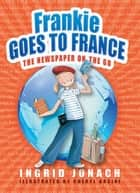 Frankie Goes to France ebook by Ingrid Jonach, Cheryl Orsini
