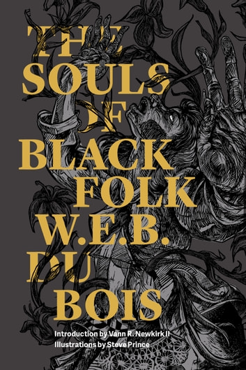 The Souls of Black Folk ebook by W.E.B Du Bois,Vann R. Newkirk II,Steve Prince
