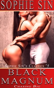 Black Magnum: Chasing big (Sophie Sin's Classics #5) ebook by Sophie Sin