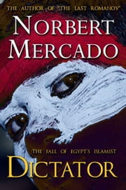 The Fall Of Egypt's Islamist Dictator ebook by Norbert Mercado