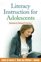 Literacy Instruction for Adolescents ebook by Karen D. Wood, PhD,William E. Blanton, EdD