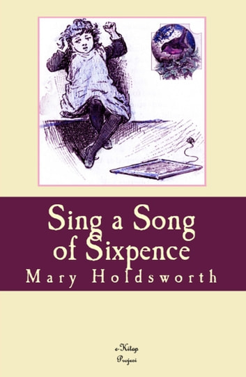 Sing a Song of Sixpence - [Illustrated] ebook by Mary Holdsworth